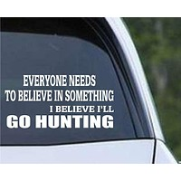 I Believe I'll Go Hunting Funny HNT1-81 Die Cut Vinyl Decal Sticker
