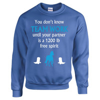 You don t know team work until your partner Horse T Shirt - Sweatshirt