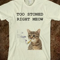 TOO STONED RIGHT MEOW