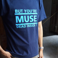 But You're Dead Inside Muse Quote Typography Navy Blue Tee
