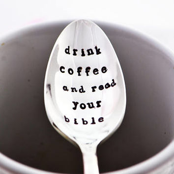 drink coffee and read your bible. hand Stamped teaspoon- Motivational spoon.