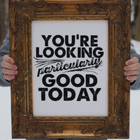 You're Looking Particularly Good Today - New Size and Layout - White and Black - 11x14 poster
