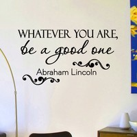 Wall Decals Quotes Abraham Lincoln Whatever You Are Be A Good One Decal Lettering Stickers Home Decor Art Mural Z791