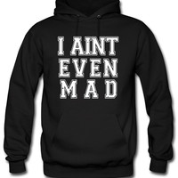 I Aint Even Mad Hoodie