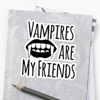 'Vampires are my friends' Sticker by breezeybri