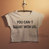 You Can't Squat With Us Shirt Mean Girls Shirts Crop Top Midriff Mid Driff Belly Shirt Women - size S M