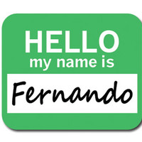 Fernando Hello My Name Is Mouse Pad