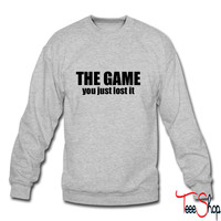 You just lost the game sweatshirt