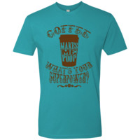 Coffee Makes Me Poop What's Your Superpower - Next Level Premium Short Sleeve Tee