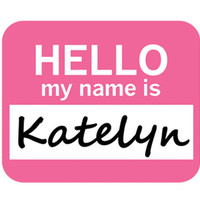 Katelyn Hello My Name Is Mouse Pad
