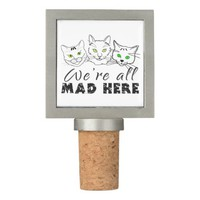 Cats - We're All Mad Here Wine Stopper