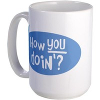 """How YOU Doin'?"" [Friends] Large Mug on CafePress.com"
