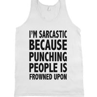 I'm Sarcastic Because Punching People Is Frowned Upon-White Tank