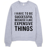 I Have To Be Successful Sweatshirt