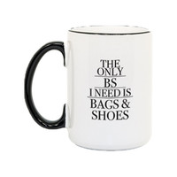 The Only BS I Need Is Bags And Shoes Mug
