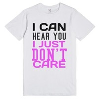 I can hear you I just don't care tee t shirt-Unisex White T-Shirt