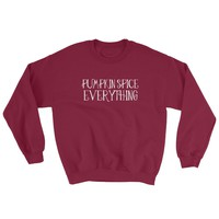 Pumpkin Spice Everything Sweatshirt