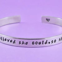 She believed she could, so she did - Hand Stamped Cuff Bracelet, Inspirational Quote Bracelet, Graduation Gift for Her Bracelet