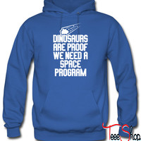 Dinosaurs are Proof We Need A Space Program hoodie