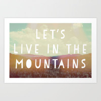Let's Live In The Mountains  Art Print by Rachel Burbee