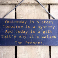 Yesterday Is History Tomorrow Is A Mystery. Christmas Gift. Rustic Sign.