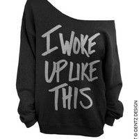 I Woke Up Like This - Black with Silver - Slouchy Oversized Sweatshirt