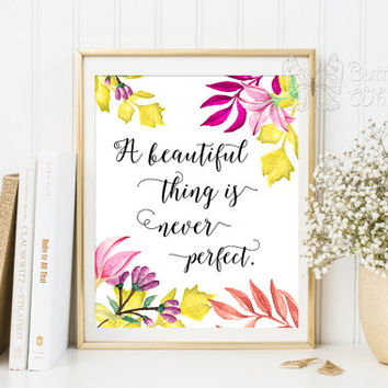 Beauty quotes prinable wall art, A beautiful thing is never perfect, Printable quotes for the home quote prints wall art quotes, sayings art