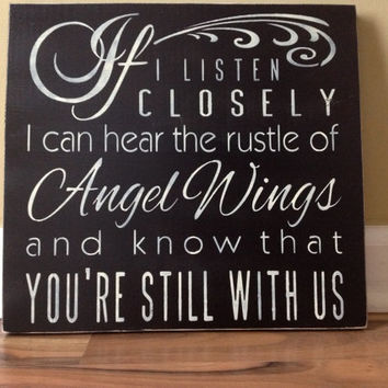 If I listen closely I can hear the rustle of angel wings and know that your still with us sign wall decor hanging sign wall sign sympathy