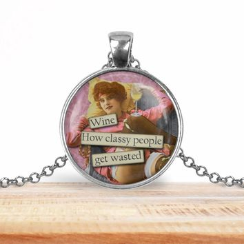 Retro girl wine pendant necklace, Wine How classy people get wasted, choice of silver or bronze, key ring option