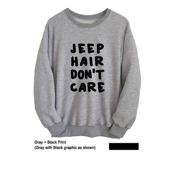 Jeep hair dont care Shirt Graphic Teens Sweatshirt Funny Crewneck Grey Cute Sweatshirt Mens Womens Sweater Pullover College Gift Ideas