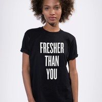 FRESHER THAN YOU TEE - Apparel