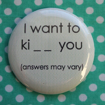I want to ki _ _ you... - 2.25 inch pinback button badge