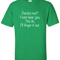 Pardon Me I Cunt Hear You Tits OK finger saint st Patrick's beer ireland scottish adult T-Shirt Tee Shirt Mens Ladies Womens mad labs ML-301