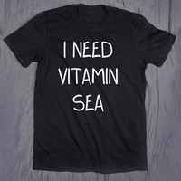 I Need Vitamin Sea Tumblr Top Slogan Ocean Beach Summer Holiday Tee T-shirt
