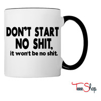 DON'T START NO SHIT, IT WON'T BE NO SHIT Coffee & Tea Mug