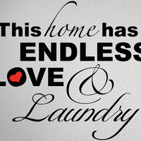 This home has endless love and laundry Die cut sticker 9.75 x 11.25 house decor