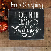 Halloween Decorations,Witches,Witch Decor,Halloween Signs,Halloween Decor,Witch Decorations,I Roll with Some Crazy Witches Sign