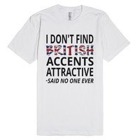 I Don't Find British Accents Attractive-Unisex White T-Shirt
