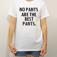 No Pants Are The Best Pants TShirts Text TShirts White TShirts Short Sleeve TShirts Men TShirts Unisex TShirts Women TShirts - Size S M L XL