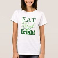 Eat Drink and Be Irish Customized St Paddy's Day T-Shirt