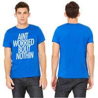 Ain't worried bout nothin T-shirt