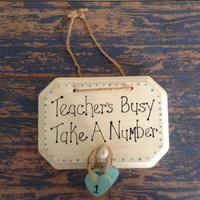 Funny Gift For Teachers Rustic Shabby Chic Wood Plaque, Back To School Or Teacher Appreciation Classroom Decor, Teacher's Busy Take A Number