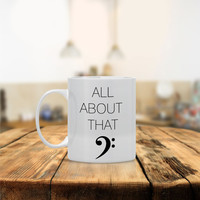 All About That Bass Ceramic Coffee Mug - Dishwasher Safe - Music Coffee Mug- Funny Coffee Mug - Bass Note Music - Custom - Personalized
