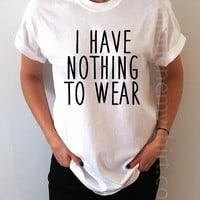 I Have Nothing To Wear - Unisex T-shirt for Women - shpfy