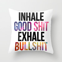 Inhale Good Shit, Exhale Bullshit Throw Pillow by LookHUMAN