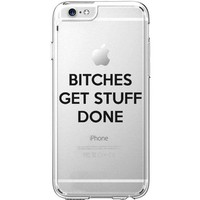 Hard Plastic Transparent Case for iPhone 6 / 6S - Bitches Get Stuff Done - Sassy Quote - Swag - Hipster