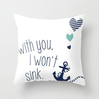With You I Wont Sink Throw Pillow by Little_Biscuit | Society6