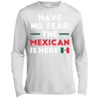 Have No Fear The Mexican Is Here Mexico Pride Funny  Long Sleeve Moisture Absorbing Shirt