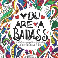 You are a Badass: A Totally Inappropriate Adult Coloring Book