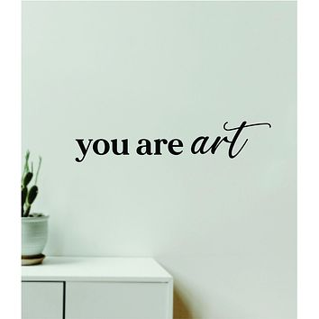 You Are Art Quote Wall Decal Sticker Vinyl Art Decor Bedroom Room Boy Girl Inspirational Motivational Mirror Bathroom Vanity Beautiful Make Up Lashes Brows
